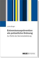 Extremismusprävention als polizeiliche Ordnung