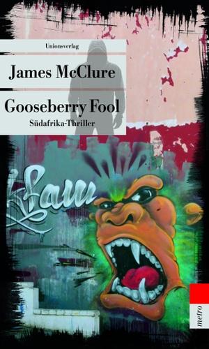 James McClure. Gooseberry Fool - Südafrika-Thriller. Kramer & Zondi ermitteln (4). Unionsverlag, 2017.