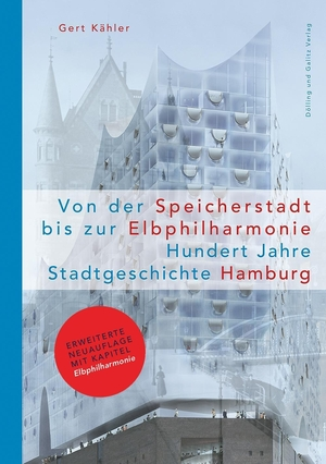 Gert Kähler / Hartmut Frank / Ullrich Schwarz. Von der Speicherstadt bis zur Elbphilharmonie - Hundert Jahre Stadtgeschichte Hamburg. Dölling u. Galitz, 2017.
