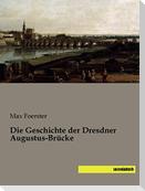 Die Geschichte der Dresdner Augustus-Brücke