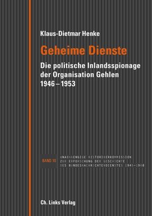 Klaus-Dietmar Henke. Geheime Dienste - Die politische Inlandsspionage der Organisation Gehlen 1946–1953. Links, Christoph, Verlag, 2018.