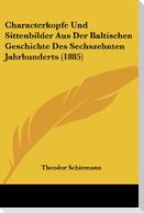 Characterkopfe Und Sittenbilder Aus Der Baltischen Geschichte Des Sechszehnten Jahrhunderts (1885)