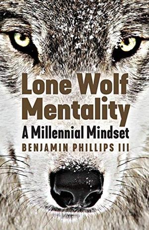 Phillips III, Benjamin. Lone Wolf Mentality - A Mi