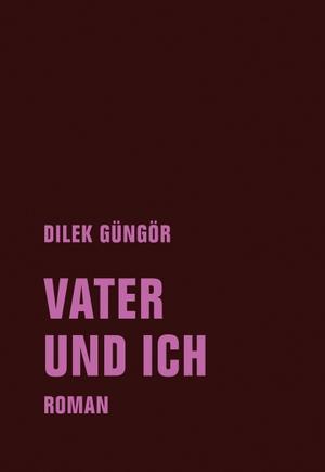 Güngör, Dilek. Vater und ich - Roman. Verbrecher Verlag, 2021.