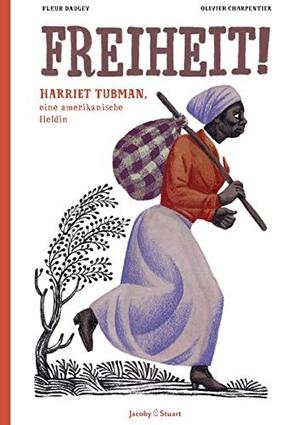 Daugey, Fleur / Olivier Charpentier. Freiheit! - Harriet Tubman, eine amerikanische Heldin. Jacoby & Stuart, 2021.