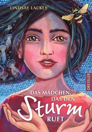 Lindsay Lackey / Annabelle von Sperber / Susanne Klein. Das Mädchen, das den Sturm ruft. Dressler, 2020.