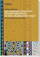 Gelingende Konflikttransformation in der arabischen Welt