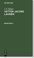 J. F. Jünger: Vetter Jacobs Launen. Bändchen 5