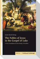 The Fables of Jesus in the Gospel of Luke