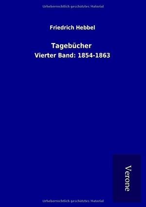 Friedrich Hebbel. Tagebücher - Vierter Band: 1854