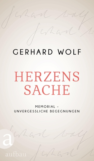 Wolf, Gerhard. Herzenssache - Meine Begegnungen mi