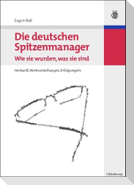Die deutschen Spitzenmanager - Wie sie wurden, was sie sind