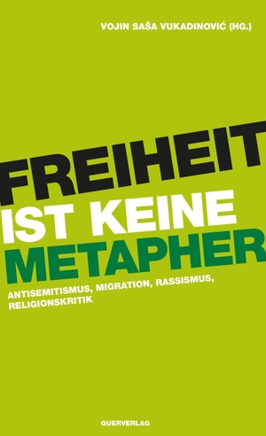 Vojin Saša Vukadinović. Freiheit ist keine Metapher - Antisemitismus, Migration, Rassismus, Religionskritik. Querverlag, 2018.