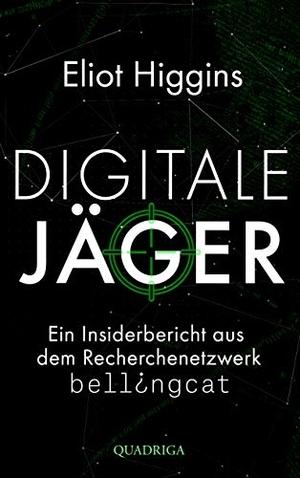 Higgins, Eliot. Digitale Jäger - Ein Insiderberic