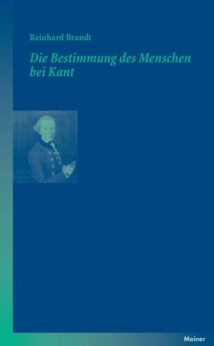 Reinhard Brandt. Die Bestimmung des Menschen bei Kant. Meiner, F, 2007.