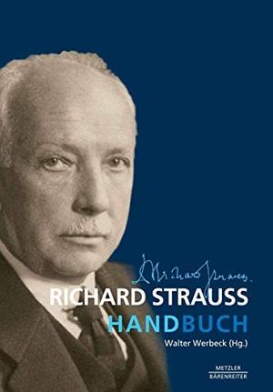 Walter Werbeck. Richard Strauss-Handbuch. J.B. Metzler, Part of Springer Nature - Springer-Verlag GmbH, 2014.