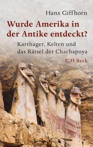 Hans Giffhorn. Wurde Amerika in der Antike entdeckt? - Karthager, Kelten und das Rätsel der Chachapoya. C.H.Beck, 2014.