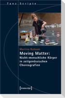 Moving Matter: Nicht-menschliche Körper in zeitgenössischen Choreografien