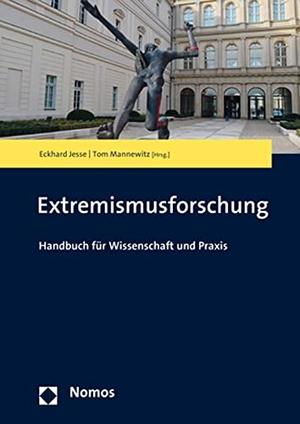 Eckhard Jesse / Tom Mannewitz. Extremismusforschung - Handbuch für Wissenschaft und Praxis. Nomos, 2018.