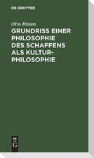 Grundriß einer Philosophie des Schaffens als Kulturphilosophie