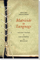 Matricide in Language: Writing Theory in Kristeva and Woolf