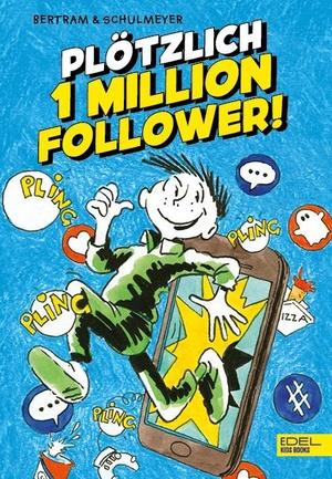 Bertram, Rüdiger. Plötzlich 1 Million Follower. Edel Kids Books, 2021.