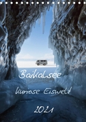 Baikalsee- kuriose Eiswelt (Tischkalender 2021 DIN A5 hoch)