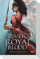 A River of Royal Blood - Rivalinnen