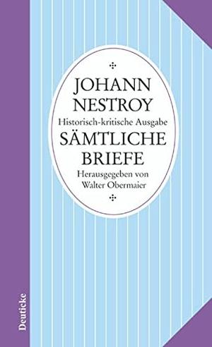 Nestroy, Johann. Sämtliche Werke. Sämtliche Brie