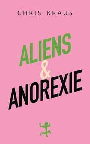 Kraus, Chris. Aliens & Anorexie. Matthes & Seitz Verlag, 2021.