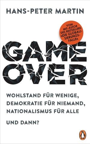 Hans-Peter Martin. Game Over - Wohlstand für wenige, Demokratie für niemand, Nationalismus für alle – und dann?. Penguin, 2018.