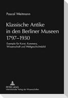 Klassische Antike in den Berliner Museen 1797-1930