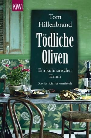 Tom Hillenbrand. Tödliche Oliven - Ein kulinarischer Krimi. Xavier Kieffers vierter Fall. Kiepenheuer & Witsch, 2014.