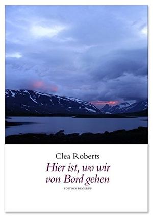 Clea Roberts / Margitt Lehbert. Hier ist, wo wir von Bord gehen - Gedichte. Edition Rugerup, 2013.