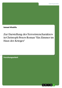 """Zur Darstellung des Terroristencharakters in Christoph Peters Roman """"Ein Zimmer im Haus des Krieges"""""""