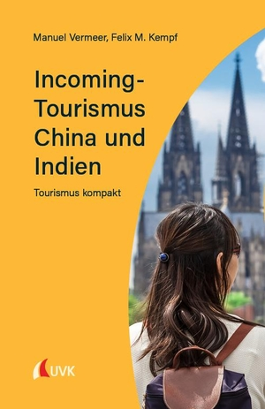 Vermeer, Manuel / Felix M. Kempf. Incoming-Tourismus China und Indien - Tourismus kompakt. Uvk Verlag, 2021.