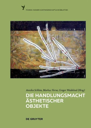 Schlitte, Annika / Markus Verne et al (Hrsg.). Die Handlungsmacht ästhetischer Objekte. Gruyter, Walter de GmbH, 2021.