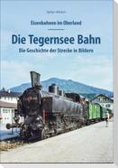 Eisenbahnen im Oberland: Die Tegernsee Bahn