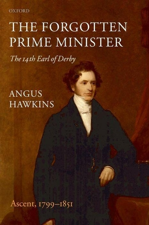 Hawkins, Angus. The Forgotten Prime Minister: The 14th Earl of Derby, Volume I: Ascent, 1799-1851. OXFORD UNIV PR, 2009.