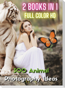 [ 2 BOOKS IN 1 ] - STOCK PHOTOS AND PROFESSIONAL PRINTS! 300 ANIMAL PHOTOGRAPHY IDEAS - HD FULL COLOR VERSION