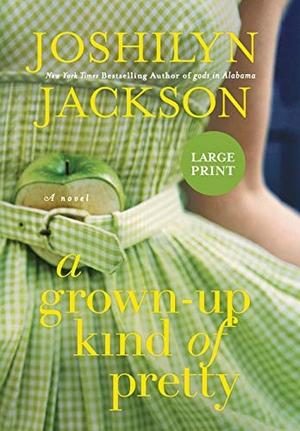 Jackson, Joshilyn. A Grown-Up Kind of Pretty. GRAN