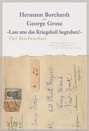 Hermann Borchardt / George Grosz / Hermann Haarmann / Christoph Hesse / Lukas Laier. »Lass uns das Kriegsbeil begraben!« - Der Briefwechsel. Wallstein, 2019.
