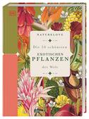 Naturelove: Die 50 schönsten exotischen Pflanzen der Welt