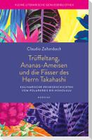 Trüffeltang, Ananas-Ameisen und die Fässer des Herrn Takahashi