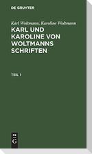 Karl Woltmann; Karoline Woltmann: Karl und Karoline von Woltmanns Schriften. Band 5: Lebenserinnerungen. Teil 1