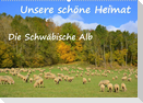 Unsere schöne Heimat - Die Schwäbische Alb (Wandkalender 2022 DIN A2 quer)