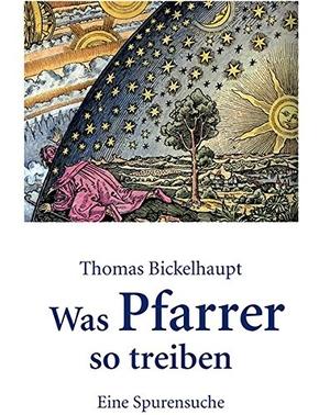 Bickelhaupt, Thomas. Was Pfarrer so treiben - Eine