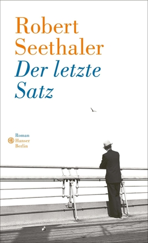 Robert Seethaler. Der letzte Satz - Roman. Hanser