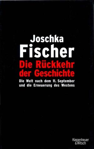 Joschka Fischer. Die Rückkehr der Geschichte - Die Welt nach dem 11. September und die Erneuerung des Westens. Kiepenheuer & Witsch, 2005.