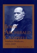 John Archibald Campbell: Southern Moderate, 1811-1889